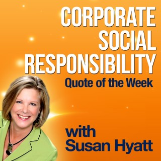 Susan Hyatt Corporate Social Responsibility CSR quote of the week